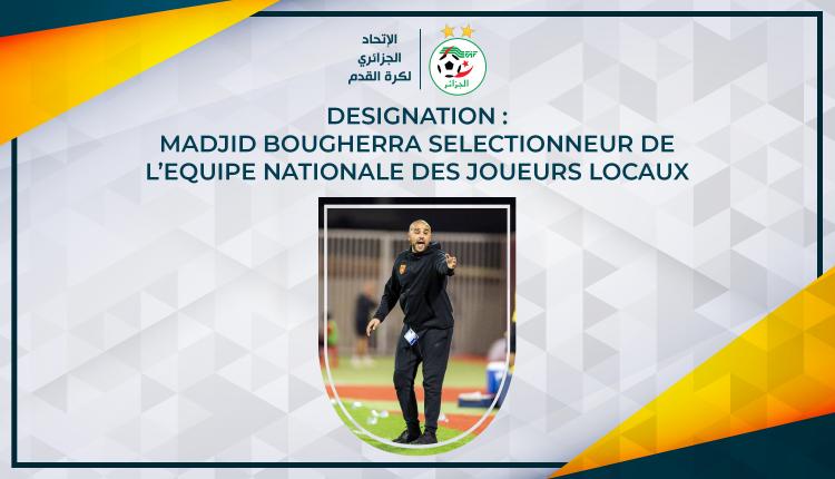 DESIGNATION : BOUGHERRA SELECTIONNEUR DE L'EQUIPE NATIONALE DES JOUEURS LOCAUX