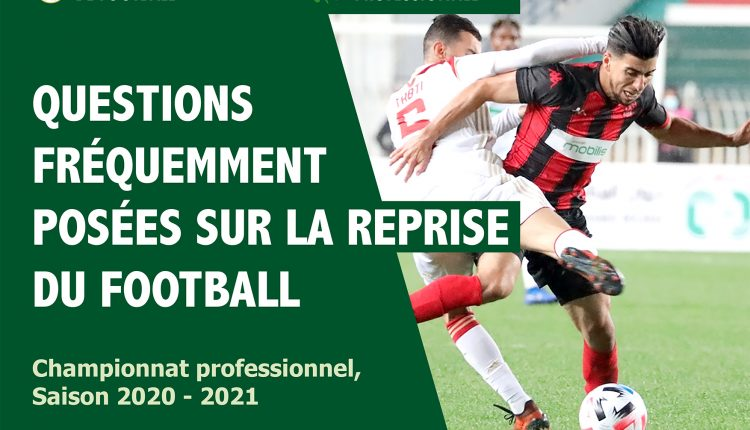 LIGUE 1 – SAISON 2020/2021 :  QUESTIONS FREQUEMMENT POSEES SUR LA REPRISE DU FOOTBALL